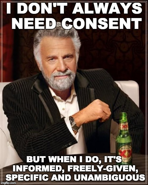 I don't always need consent, but when I do it's specific, informed, freely-given and unambiguous