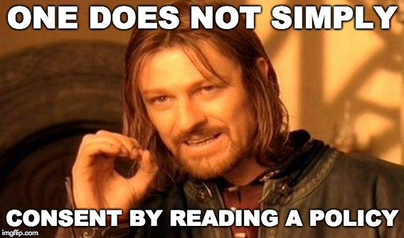 One does not simply consent by reading a policy