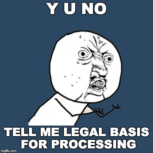 Y u no tell me legal basis for processing